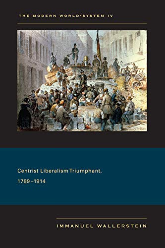 The Modern World-System IV: Centrist Liberalism Triumphant, 1789-1914: Wallerstein, Immanuel