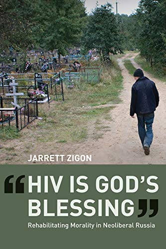 HIV is God s Blessing: Rehabilitating Morality in Neoliberal Russia (Hardback): Jarrett Zigon