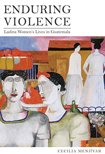 Enduring Violence: Ladina Women s Lives in Guatemala (Hardback): Cecilia Menjivar