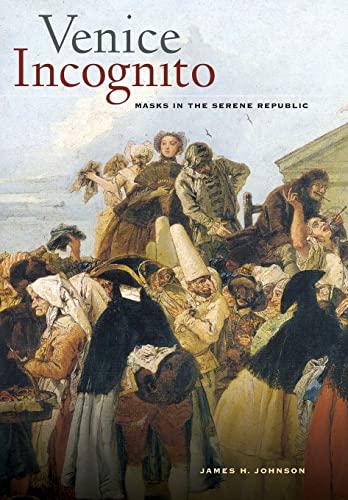 Venice Incognito: Masks in the Serene Republic: Johnson, James H.