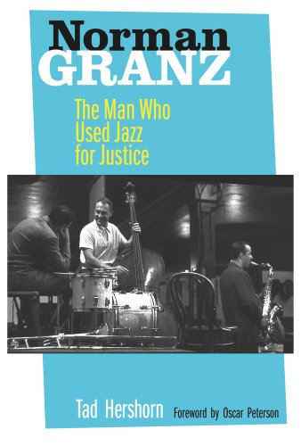 Norman Granz: The Man Who Used Jazz: Tad Hershorn