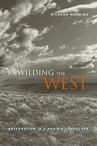 9780520267954: Rewilding the West: Restoration in a Prairie Landscape