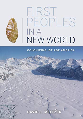 9780520267992: First Peoples in a New World: Colonizing Ice Age America