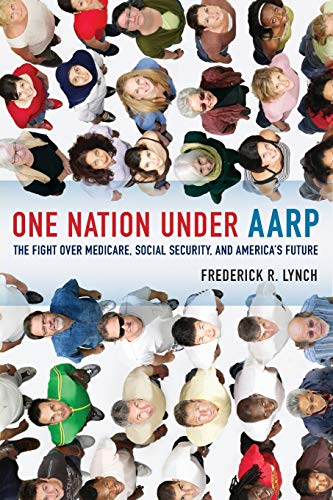 9780520268289: One Nation under AARP: The Fight over Medicare, Social Security, and America's Future