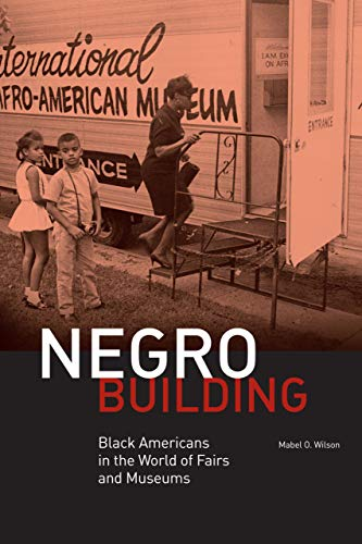 Negro Building: Black Americans in the World: Mabel O. Wilson