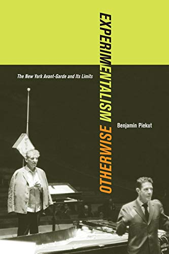 Experimentalism Otherwise: The New York Avant-Garde and Its Limits: Piekut, Benjamin
