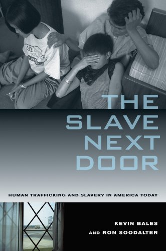 The Slave Next Door: Human Trafficking and Slavery in America Today (0520268660) by Kevin Bales; Ron Soodalter