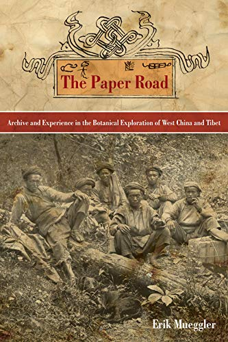 The Paper Road: Archive and Experience in the Botanical Exploration of West China and Tibet: ...