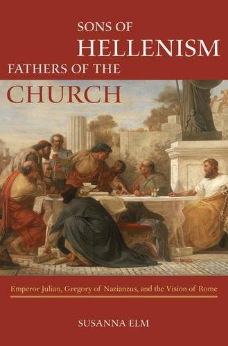 9780520269309: Sons of Hellenism, Fathers of the Church: Emperor Julian, Gregory of Nazianzus, and the Vision of Rome