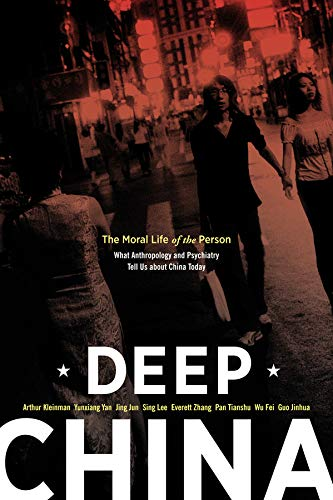 9780520269453: Deep China: The Moral Life of the Person, What Anthropology and Psychiatry Tell Us about China Today