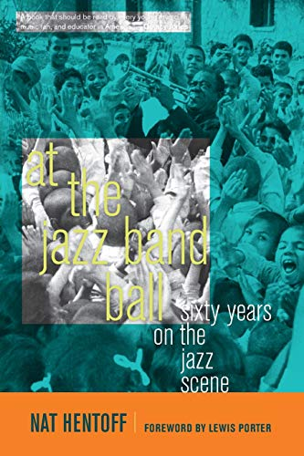 At the Jazz Band Ball: Sixty Years on the Jazz Scene: Nat Hentoff