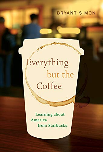 Everything but the Coffee: Learning about America from Starbucks: Simon, Bryant