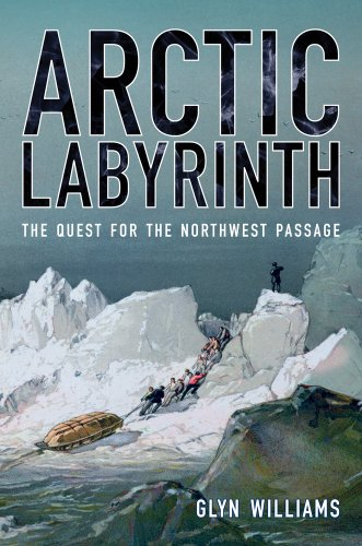 9780520269958: Arctic Labyrinth: The Quest for the Northwest Passage