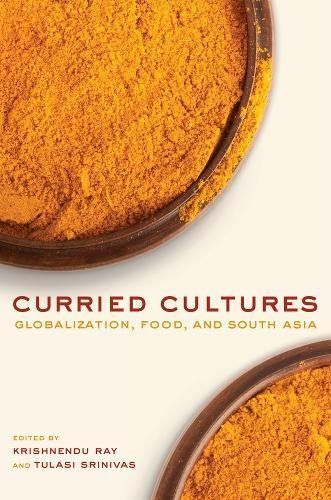 9780520270114: Curried Cultures: Globalization, Food, and South Asia (California Studies in Food and Culture)