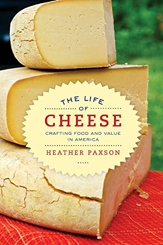 The Life of Cheese: Crafting Food and Value in America (California Studies in Food and Culture): ...