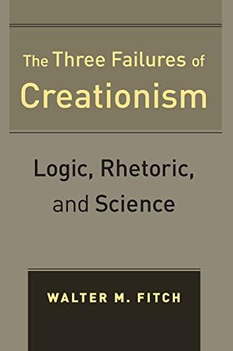 9780520270534: The Three Failures of Creationism: Logic, Rhetoric, and Science