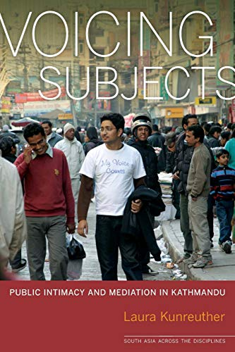 9780520270701: Voicing Subjects: Public Intimacy and Mediation in Kathmandu (South Asia Across the Disciplines)