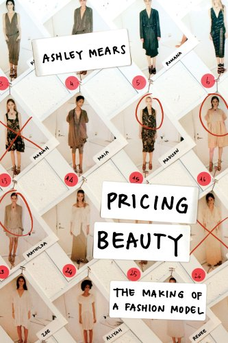 Pricing Beauty: The Making of a Fashion Model: Mears, Ashley