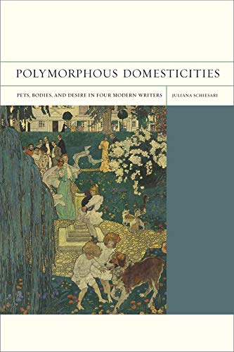 9780520270848: Polymorphous Domesticities: Pets, Bodies, and Desire in Four Modern Writers (FlashPoints)
