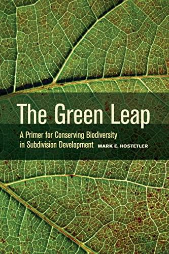 The Green Leap A Primer for Conserving Biodiversity in Subdivision Development: Mark E. Hostetler