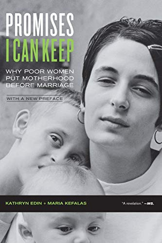 9780520271463: Promises I Can Keep: Why Poor Women Put Motherhood before Marriage, with a New Preface