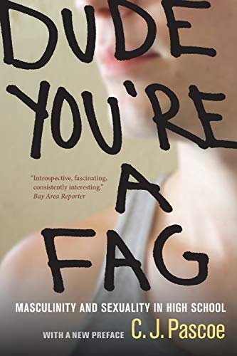 Dude, You're a Fag: Masculinity and Sexuality: C. J. Pascoe