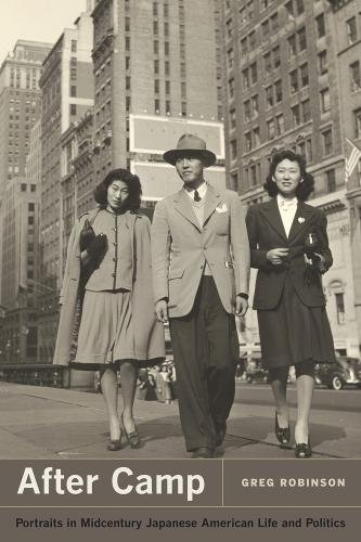 After Camp : Portraits in Midcentury Japanese American Life and Politics: Robinson, Greg