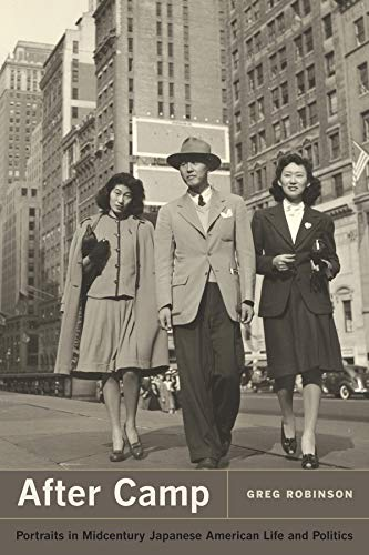 After Camp Portraits in Midcentury Japanese American Life and Politics: Greg Robinson
