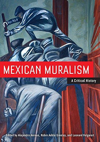 Mexican Muralism: A Critical History: Anreus, Alejandro, Folgarait, Leonard, Greeley, Robin Adele