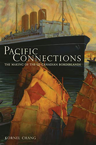 Pacific Connections: The Making of the US-Canadian Borderlands (Hardback): Kornel Chang