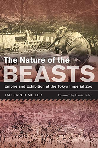 The Nature of the Beasts: Empire and Exhibition at the Tokyo Imperial Zoo (Hardback): Ian Jared ...