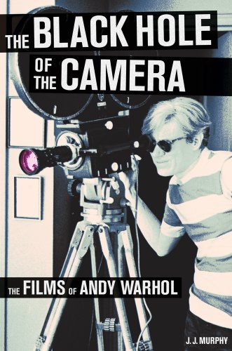 The Black Hole of the Camera: The Films of Andy Warhol: Murphy, J.J.