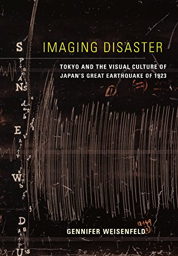 Imaging Disaster: Tokyo and the Visual Culture of Japan's Great Earthquake of 1923: Gennifer ...