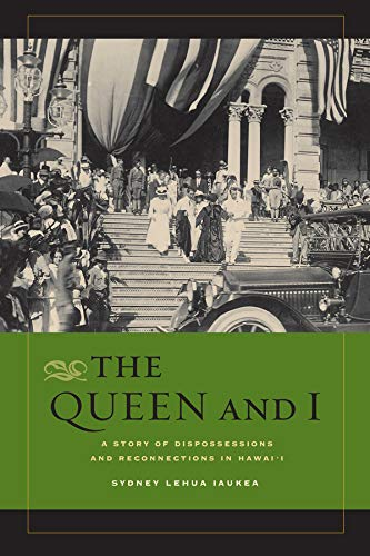 9780520272040: The Queen and I: A Story of Dispossessions and Reconnections in Hawai'i