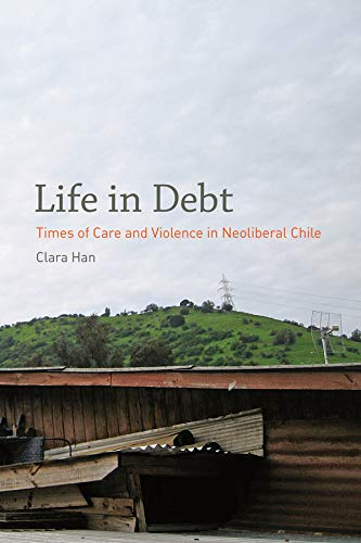 9780520272101: Life in Debt: Times of Care and Violence in Neoliberal Chile