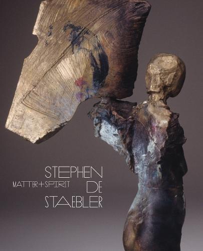 Matter and Spirit: Stephen De Staebler (Hardback): Rick Newby