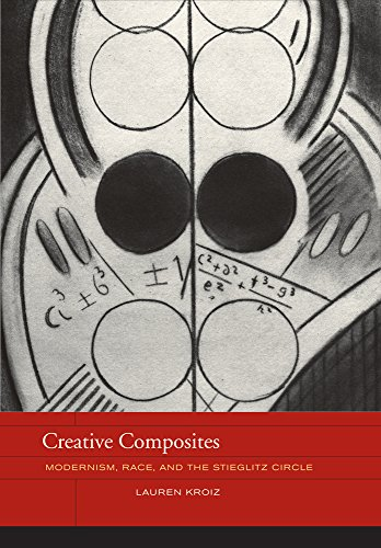 Creative Composites: Modernism, Race, and the Stieglitz Circle: Kroiz, Lauren