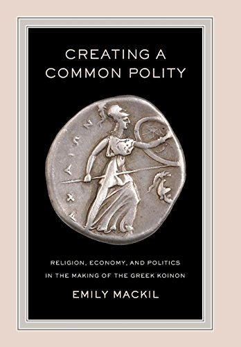 9780520272507: Creating a Common Polity: Religion, Economy, and Politics in the Making of the Greek Koinon