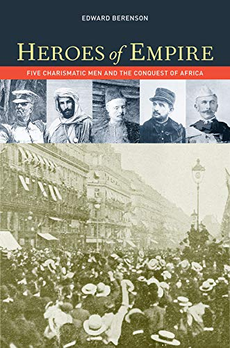 9780520272583: Heroes of Empire: Five Charismatic Men and the Conquest of Africa
