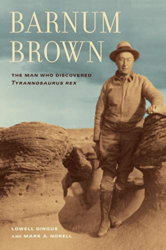 9780520272613: Barnum Brown: The Man Who Discovered Tyrannosaurus Rex