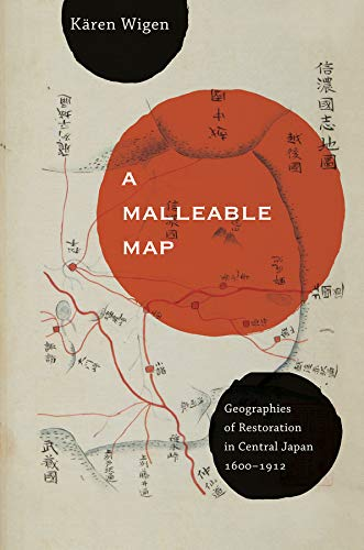 9780520272767: A Malleable Map: Geographies of Restoration in Central Japan, 1600-1912