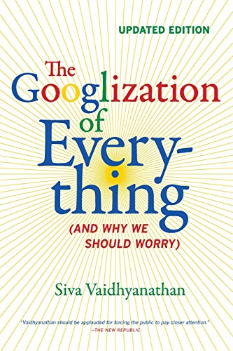 9780520272897: The Googlization of Everything: (And Why We Should Worry)