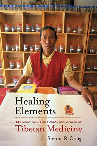 9780520273245: Healing Elements: Efficacy and the Social Ecologies of Tibetan Medicine