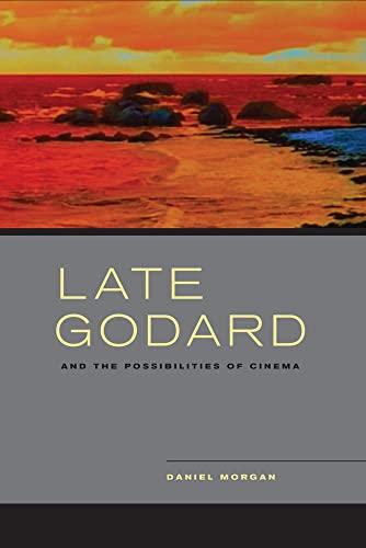 Late Godard and the Possibilities of Cinema (Hardback): Daniel Morgan