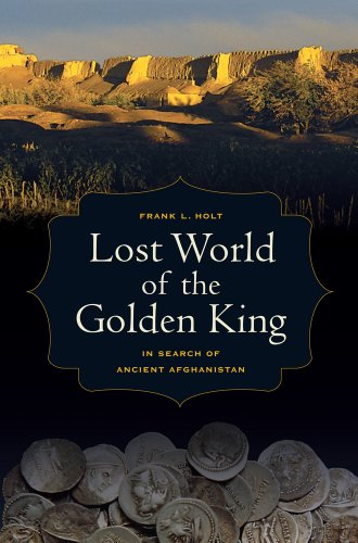 9780520273429: Lost World of the Golden King: In Search of Ancient Afghanistan (Hellenistic Culture and Society)