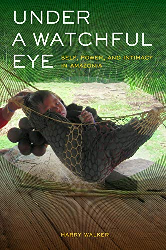 9780520273597: Under a Watchful Eye: Self, Power, and Intimacy in Amazonia (Ethnographic Studies in Subjectivity)