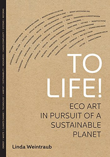 To Life!: Eco Art in Pursuit of a Sustainable Planet (0520273621) by Linda Weintraub