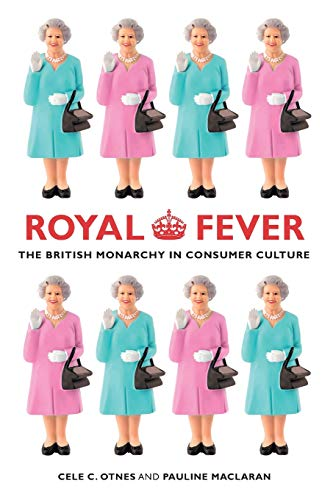 9780520273665: Royal Fever: The British Monarchy in Consumer Culture