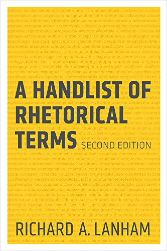 A Handlist of Rhetorical Terms 9780520273689 With a unique combination of alphabetical and descriptive lists, A Handlist of Rhetorical Terms provides in one convenient, accessible volume all the rhetorical terms—mostly Greek and Latin—that students of Western literature and rhetoric are likely to come across in their reading or will find useful in their writing. The Second Edition of this widely used work offers new features that will make it even more useful: * A completely revised alphabetical listing that defines nearly 1,000 terms used by scholars of formal rhetoric from classical Greece to the present day * A revised system of cross-references between terms * Many new examples and new, extended entries for central terms * A revised Terms-by-Type listing to identify unknown terms * A new typographical design for easier access