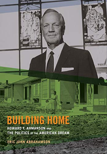 9780520273757: Building Home: Howard F. Ahmanson and the Politics of the American Dream
